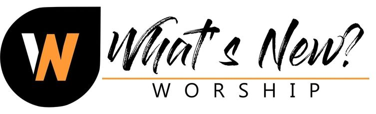 WELCOME <br />TO WHAT'S NEW WORSHIP